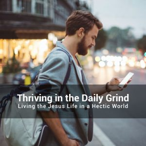 Thriving in the Daily Grind sermon series at Bear Creek Community Church